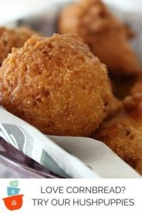 Love Cornbread? Try Our Southern Style Hushpuppies.