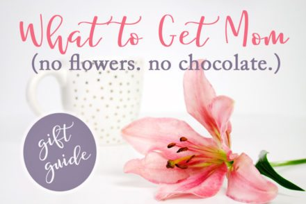 What to Get Mom on Mothers Day