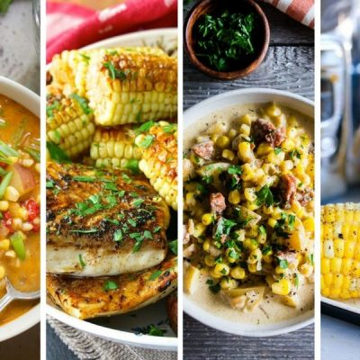 You Ever Made Corn Like This? 130 of The Best Corn Recipes Ever