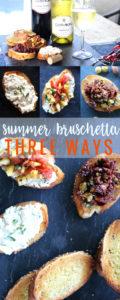 Summer Bruschetta Three Ways