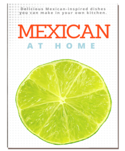 Click here to download our FREE Mexican at Home Cookbook!