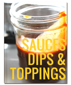 Click here to download our FREE E Cookbook on Sauces Dips and Toppings!